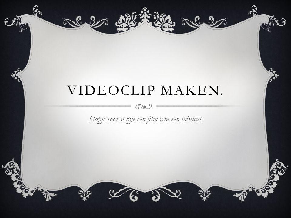 VIDEOCLIP MAKEN. Stapje voor stapje een film van een minuut.