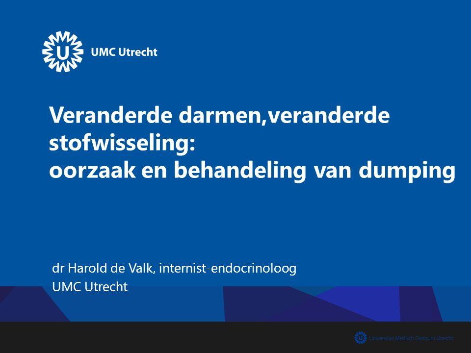 Veranderde darmen,veranderde stofwisseling: oorzaak en behandeling van dumping dr Harold de Valk, internist-endocrinoloog UMC Utrecht