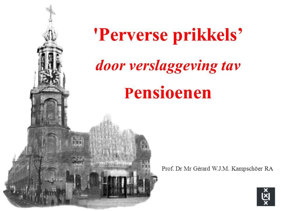 Perverse prikkels' door verslaggeving tav P ensioenen Prof. Dr Mr Gérard W.J.M. Kampschöer RA