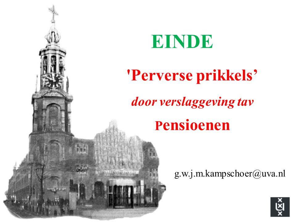 Perverse prikkels' door verslaggeving tav P ensioenen EINDE g.w.j.m.kampschoer@uva.nl