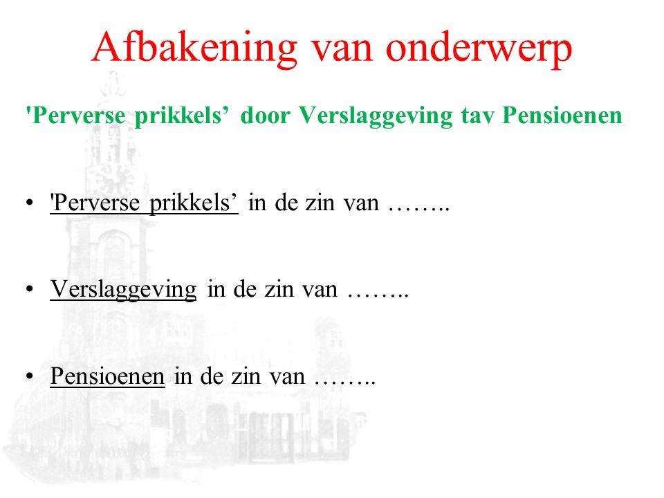 Afbakening van onderwerp Perverse prikkels' door Verslaggeving tav Pensioenen Perverse prikkels' in de zin van ……..