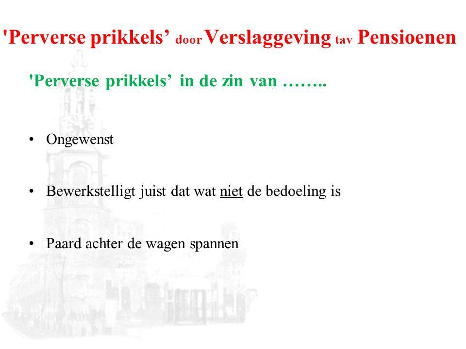 Perverse prikkels' door Verslaggeving tav Pensioenen Perverse prikkels' in de zin van ……..