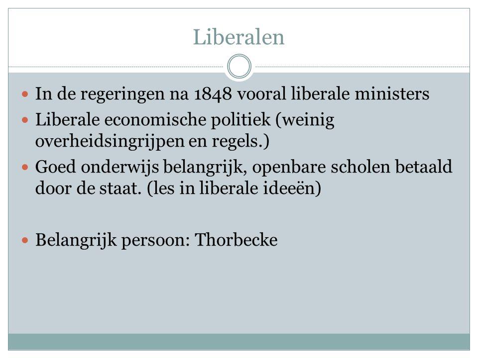 Liberalen In de regeringen na 1848 vooral liberale ministers Liberale economische politiek (weinig overheidsingrijpen en regels.) Goed onderwijs belan