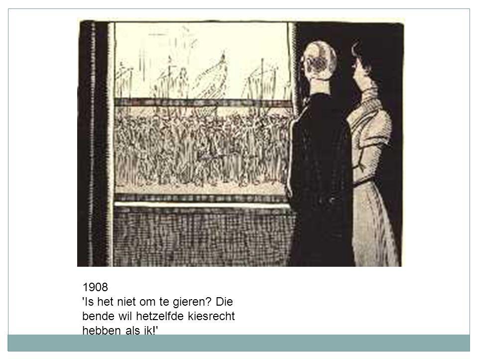 1908 'Is het niet om te gieren? Die bende wil hetzelfde kiesrecht hebben als ik!'
