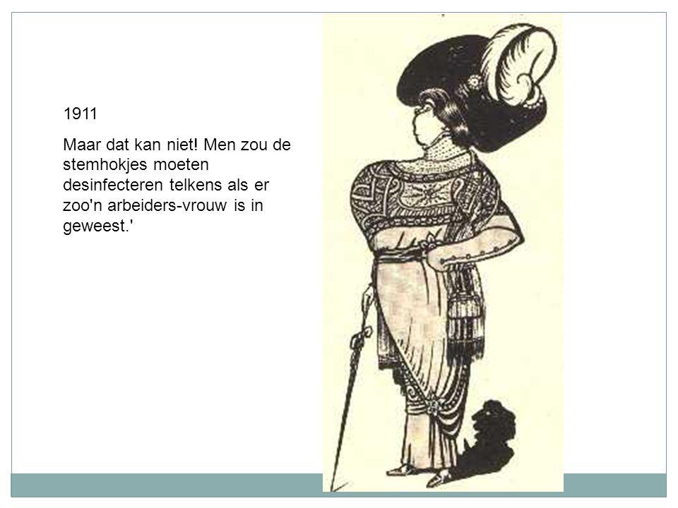 1911 Maar dat kan niet! Men zou de stemhokjes moeten desinfecteren telkens als er zoo'n arbeiders-vrouw is in geweest.'