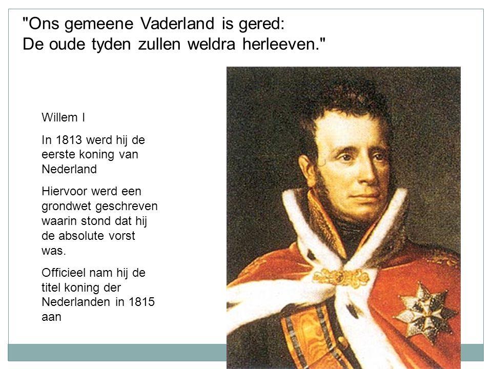Willem I In 1813 werd hij de eerste koning van Nederland Hiervoor werd een grondwet geschreven waarin stond dat hij de absolute vorst was. Officieel n