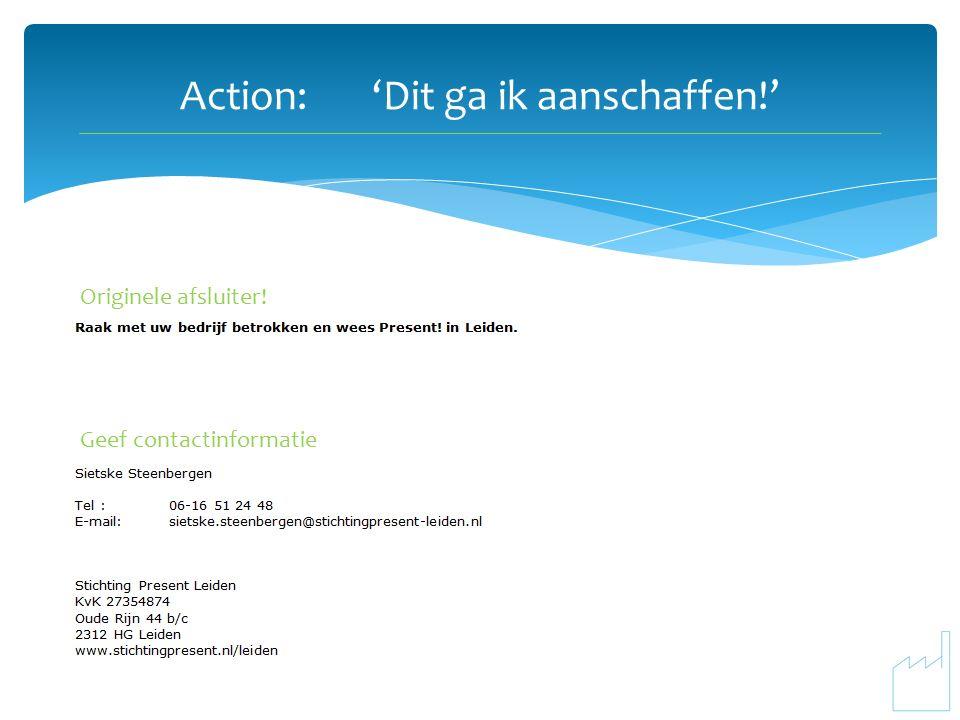 Action:'Dit ga ik aanschaffen!' Originele afsluiter! Geef contactinformatie
