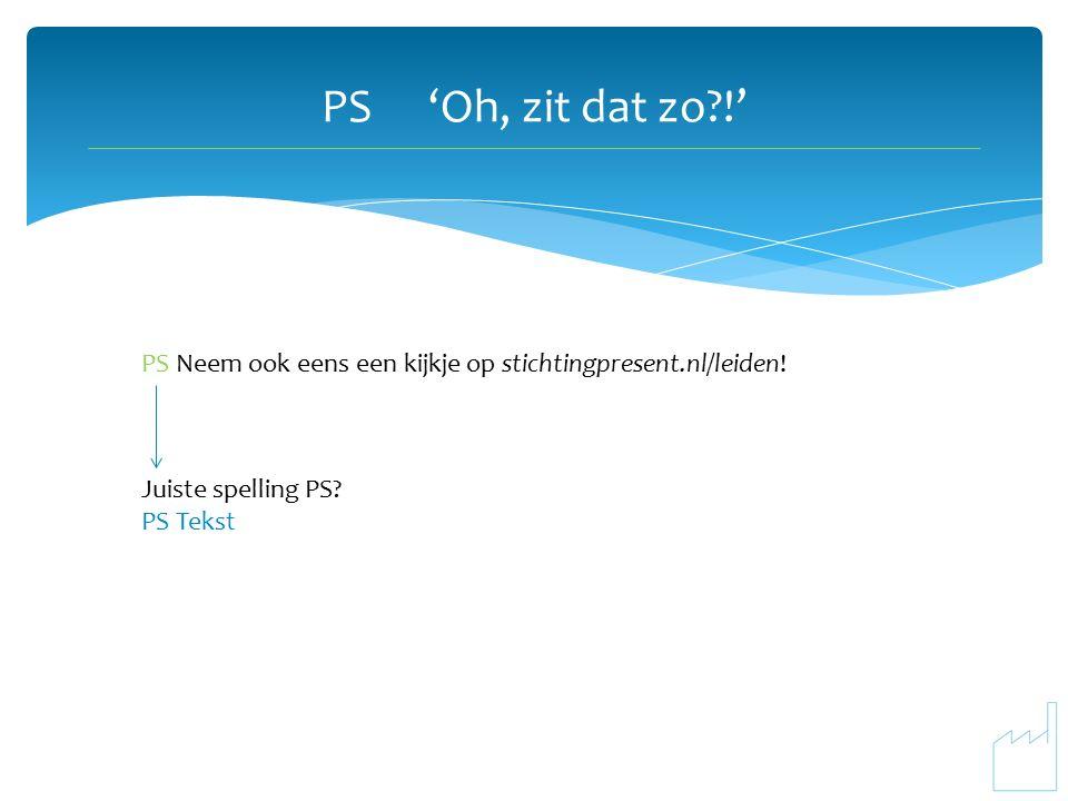 PS'Oh, zit dat zo !' PS Neem ook eens een kijkje op stichtingpresent.nl/leiden.