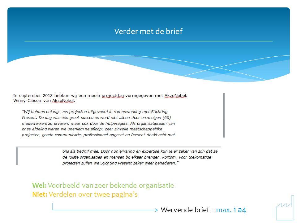 Verder met de brief Wel: Voorbeeld van zeer bekende organisatie Niet: Verdelen over twee pagina's Wervende brief = max.