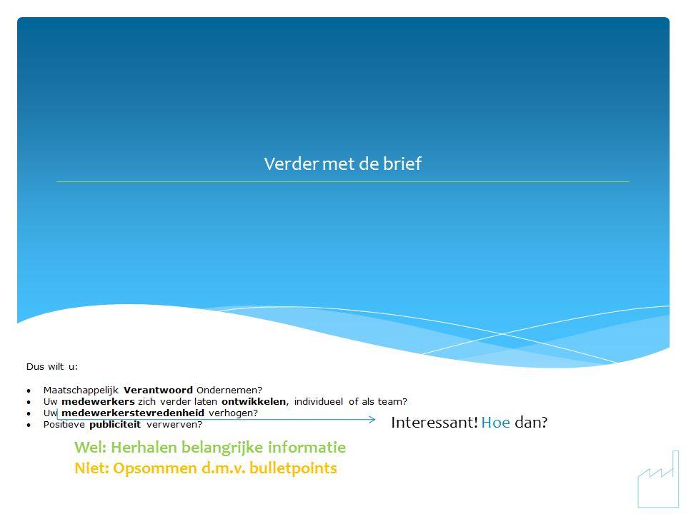 Verder met de brief Wel: Herhalen belangrijke informatie Niet: Opsommen d.m.v.