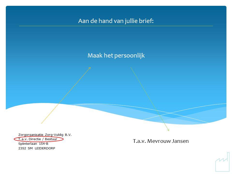 Maak het persoonlijk T.a.v. Mevrouw Jansen Aan de hand van jullie brief: