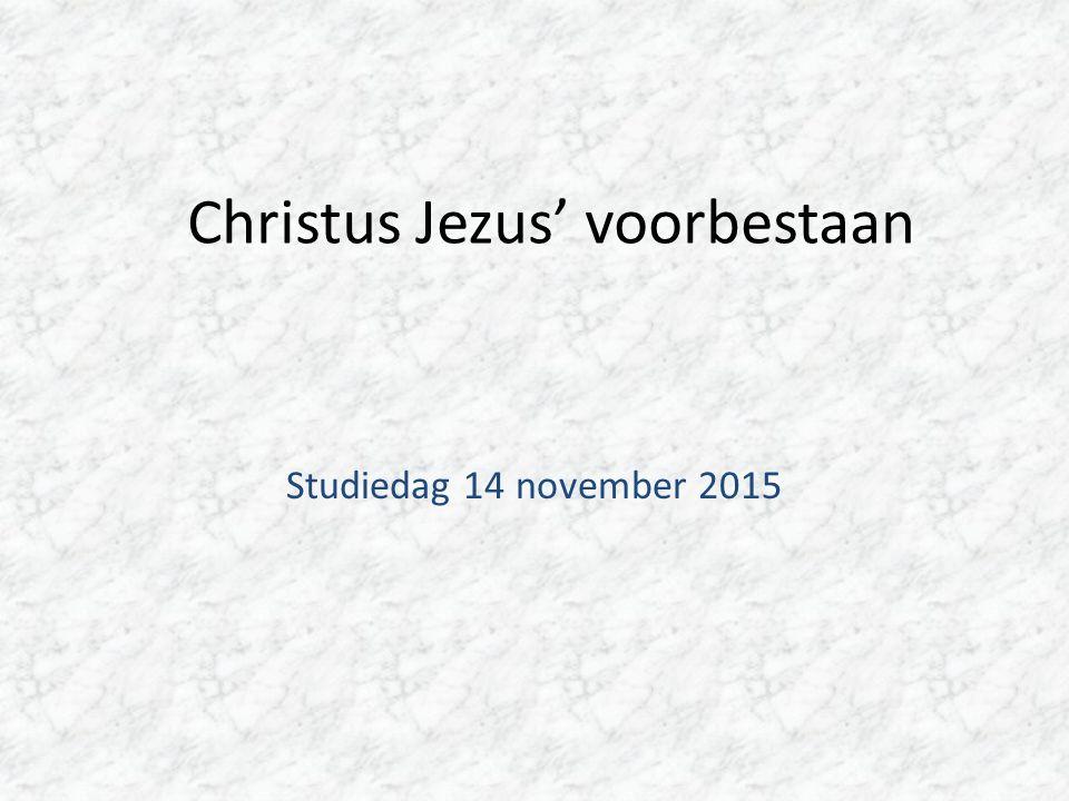 Christus Jezus' voorbestaan Studiedag 14 november 2015