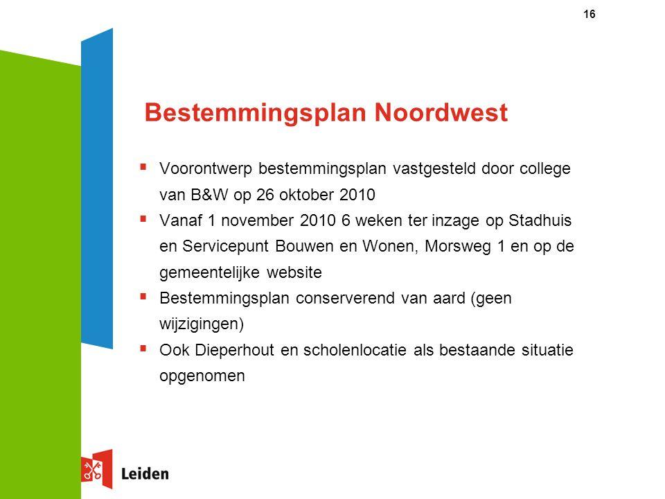 16 Bestemmingsplan Noordwest  Voorontwerp bestemmingsplan vastgesteld door college van B&W op 26 oktober 2010  Vanaf 1 november 2010 6 weken ter inz
