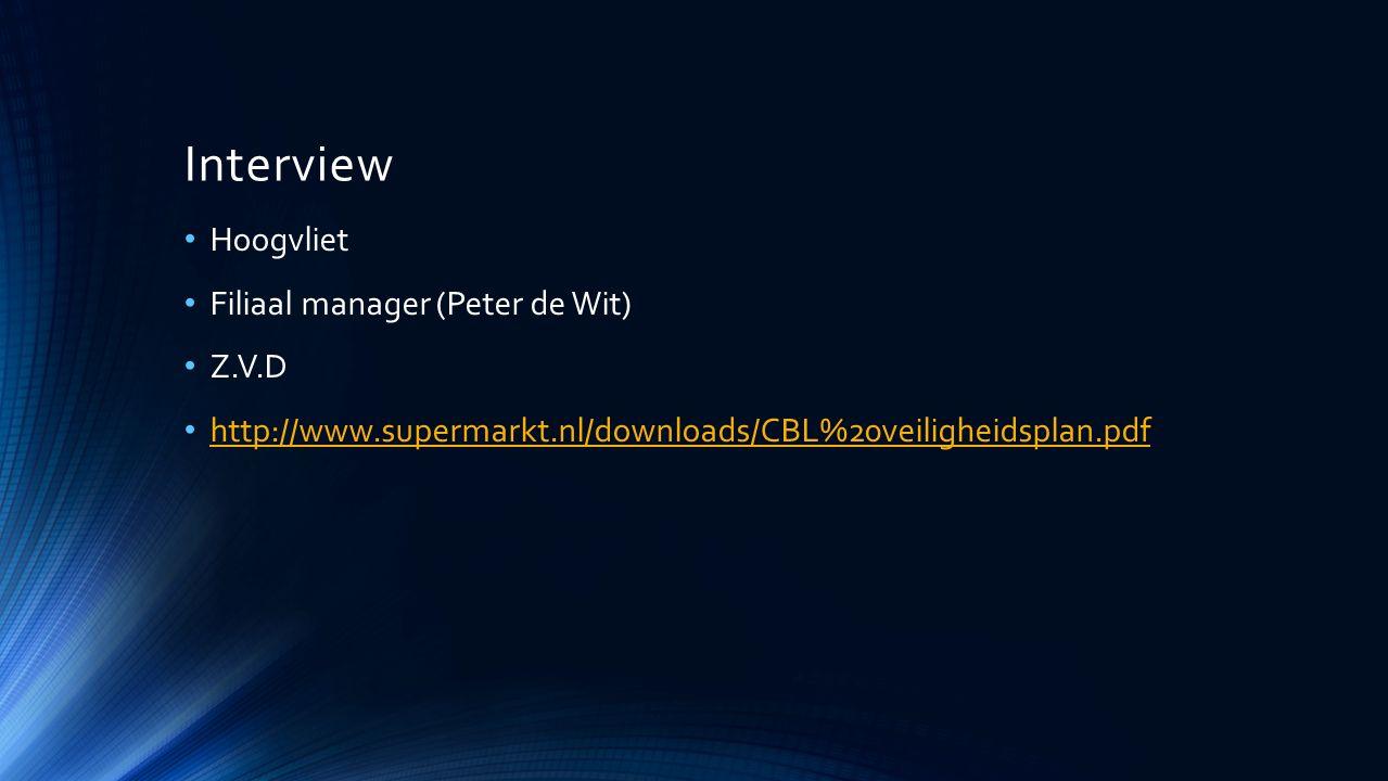 Interview Hoogvliet Filiaal manager (Peter de Wit) Z.V.D http://www.supermarkt.nl/downloads/CBL%20veiligheidsplan.pdf