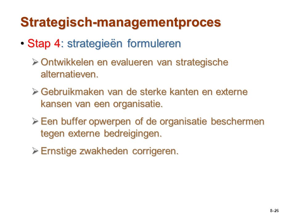 8–26 Strategisch-managementproces Stap 4: strategieën formulerenStap 4: strategieën formuleren  Ontwikkelen en evalueren van strategische alternatiev