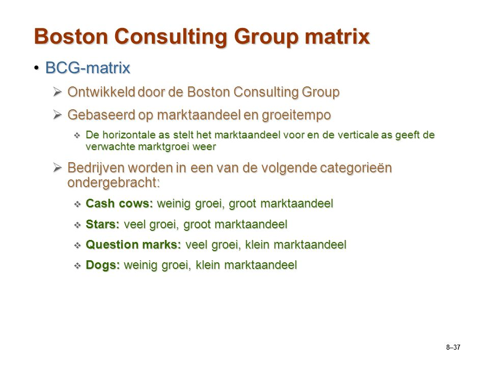 Boston Consulting Group matrix BCG-matrixBCG-matrix  Ontwikkeld door de Boston Consulting Group  Gebaseerd op marktaandeel en groeitempo  De horizo