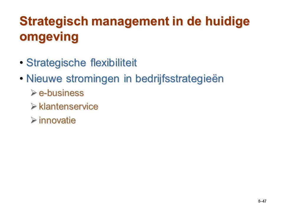 8–47 Strategisch management in de huidige omgeving Strategische flexibiliteitStrategische flexibiliteit Nieuwe stromingen in bedrijfsstrategieënNieuwe stromingen in bedrijfsstrategieën  e-business  klantenservice  innovatie
