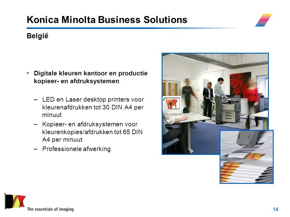 14 Konica Minolta Business Solutions Digitale kleuren kantoor en productie kopieer- en afdruksystemen –LED en Laser desktop printers voor kleurenafdrukken tot 30 DIN A4 per minuut –Kopieer- en afdruksystemen voor kleurenkopies/afdrukken tot 65 DIN A4 per minuut –Professionele afwerking België