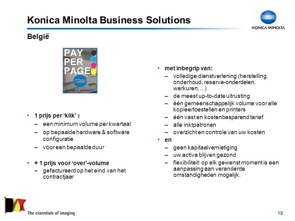 19 Konica Minolta Business Solutions 1 prijs per 'klik' : –een minimum volume per kwartaal –op bepaalde hardware & software configuratie –voor een bepaalde duur + 1 prijs voor 'over'-volume –gefactureerd op het eind van het contractjaar met inbegrip van: –volledige dienstverlening (herstelling, onderhoud, reserve-onderdelen, werkuren,...) –de meest up-to-date uitrusting –één gemeenschappelijk volume voor alle kopieertoestellen en printers –één vast en kostenbesparend tarief –alle inktpatronen –overzicht en controle van uw kosten en –geen kapitaalvernietiging –uw activa blijven gezond –flexibiliteit: op elk gewenst moment is een aanpassing aan veranderde omstandigheden mogelijk.