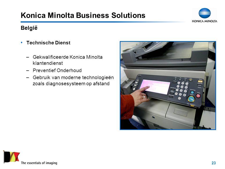 23 Konica Minolta Business Solutions Technische Dienst –Gekwalificeerde Konica Minolta klantendienst –Preventief Onderhoud –Gebruik van moderne technologieën zoals diagnosesysteem op afstand België