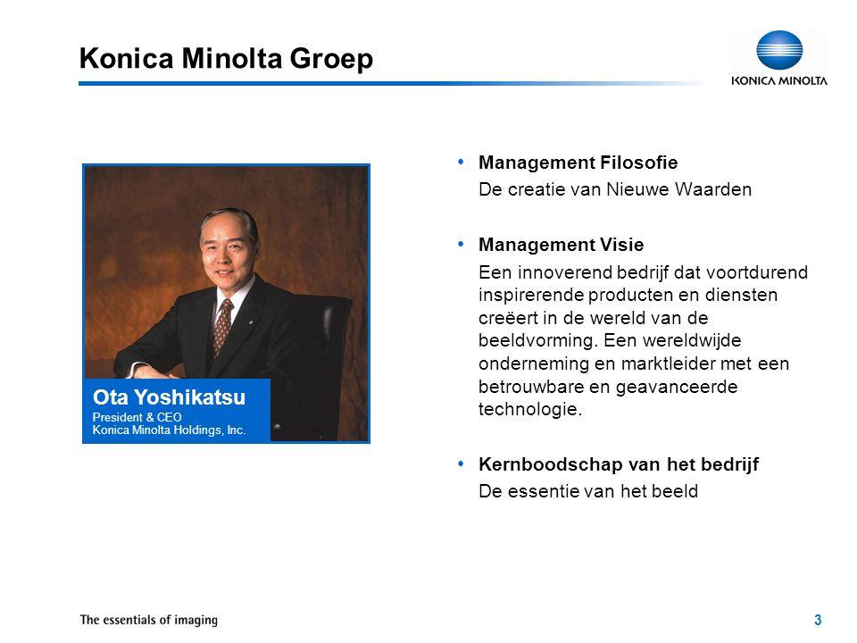 3 Konica Minolta Groep Management Filosofie De creatie van Nieuwe Waarden Management Visie Een innoverend bedrijf dat voortdurend inspirerende producten en diensten creëert in de wereld van de beeldvorming.