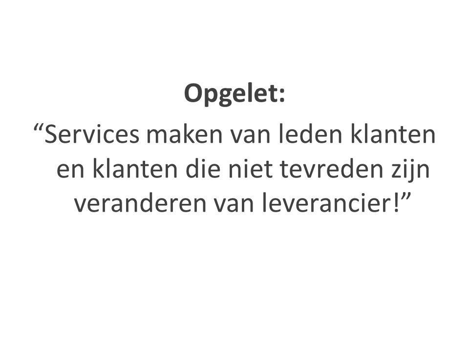 Opgelet: Services maken van leden klanten en klanten die niet tevreden zijn veranderen van leverancier!
