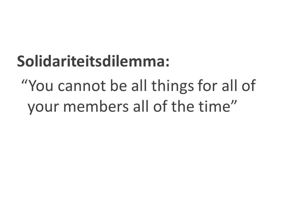 "Solidariteitsdilemma: ""You cannot be all things for all of your members all of the time"""