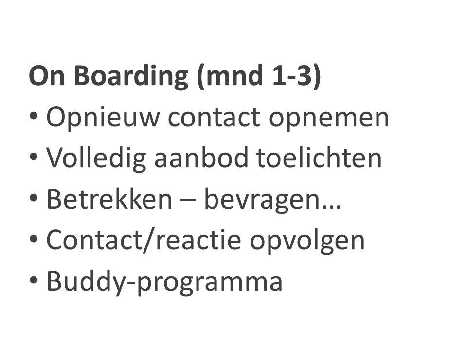 On Boarding (mnd 1-3) Opnieuw contact opnemen Volledig aanbod toelichten Betrekken – bevragen… Contact/reactie opvolgen Buddy-programma