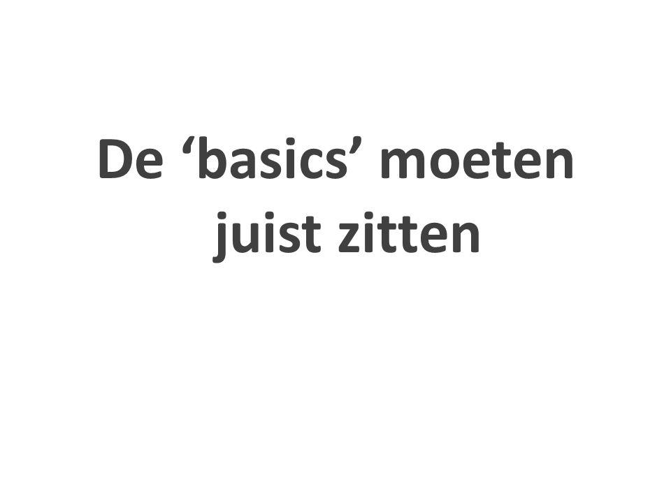 De 'basics' moeten juist zitten
