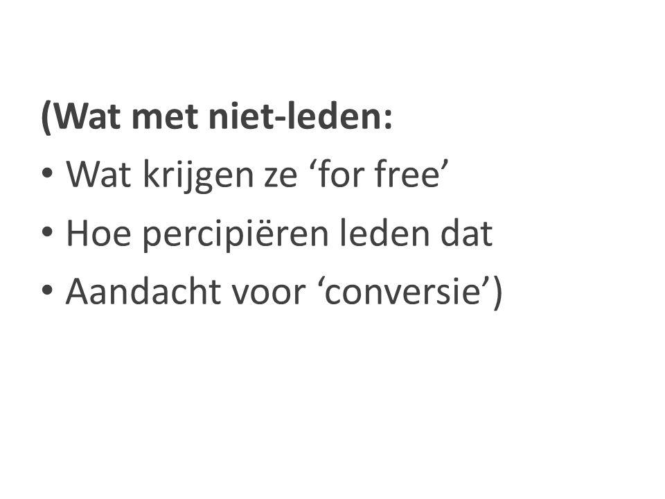 (Wat met niet-leden: Wat krijgen ze 'for free' Hoe percipiëren leden dat Aandacht voor 'conversie')