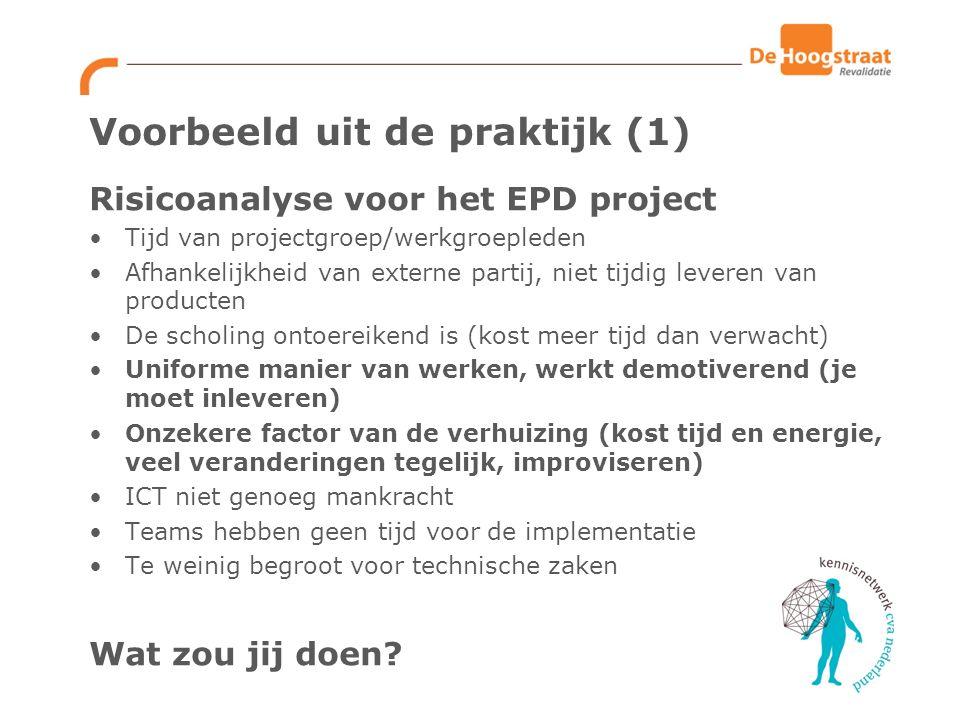 Voorbeeld uit de praktijk (1) Risicoanalyse voor het EPD project Tijd van projectgroep/werkgroepleden Afhankelijkheid van externe partij, niet tijdig