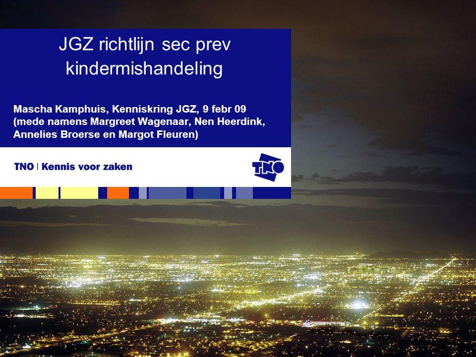 Mascha Kamphuis, Kenniskring JGZ, 9 febr 09 (mede namens Margreet Wagenaar, Nen Heerdink, Annelies Broerse en Margot Fleuren) JGZ richtlijn sec prev kindermishandeling