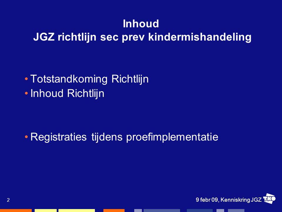 9 febr 09, Kenniskring JGZ 2 Inhoud JGZ richtlijn sec prev kindermishandeling Totstandkoming Richtlijn Inhoud Richtlijn Registraties tijdens proefimplementatie