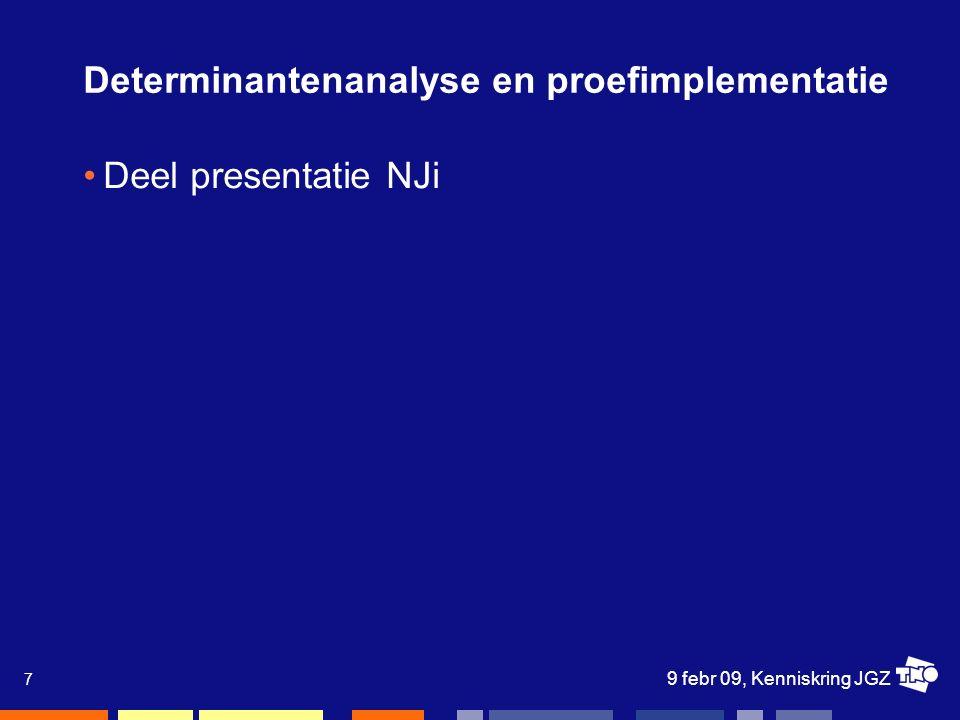 9 febr 09, Kenniskring JGZ 7 Determinantenanalyse en proefimplementatie Deel presentatie NJi