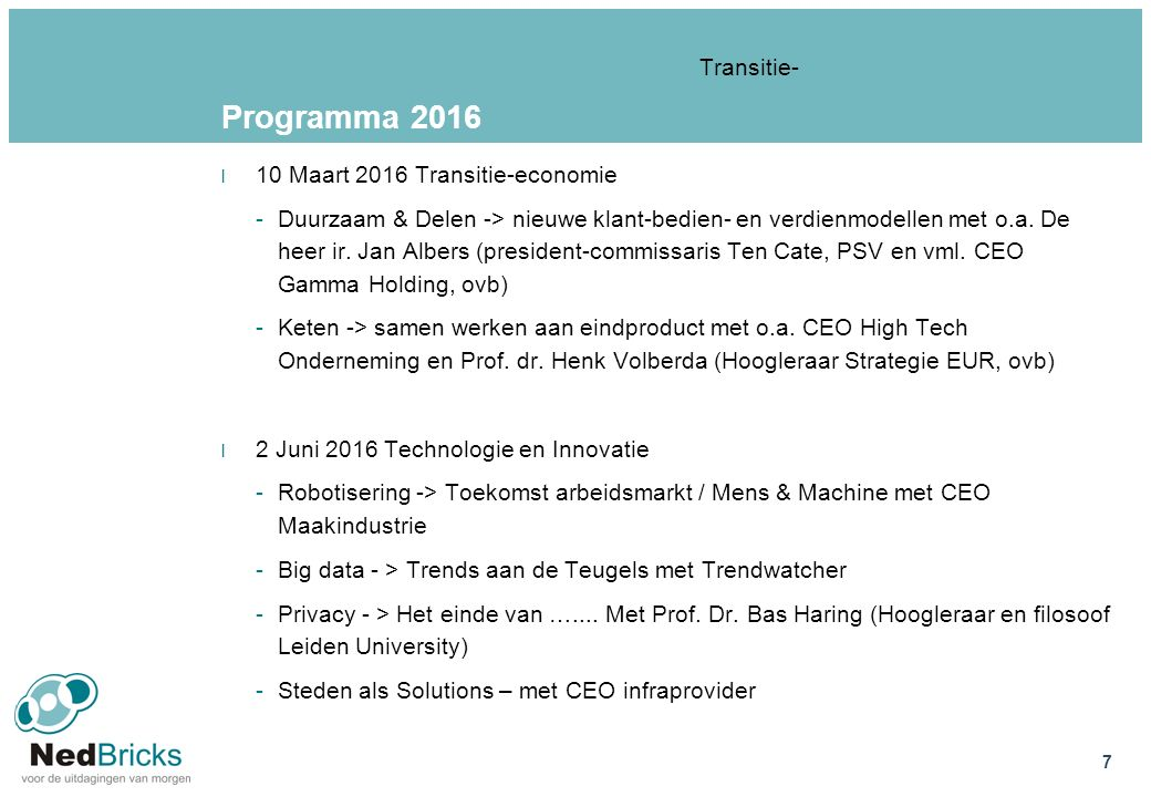Programma 2016 l 10 Maart 2016 Transitie-economie -Duurzaam & Delen -> nieuwe klant-bedien- en verdienmodellen met o.a. De heer ir. Jan Albers (presid