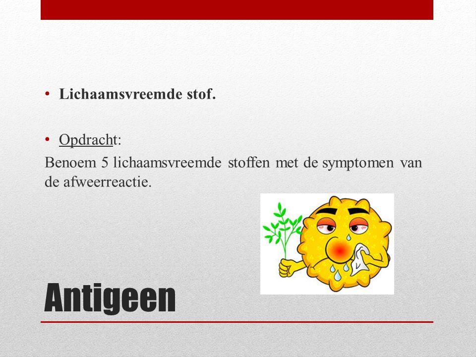 Antigeen Lichaamsvreemde stof.