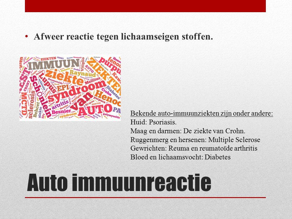 Auto immuunreactie Afweer reactie tegen lichaamseigen stoffen. Bekende auto-immuunziekten zijn onder andere: Huid: Psoriasis. Maag en darmen: De ziekt
