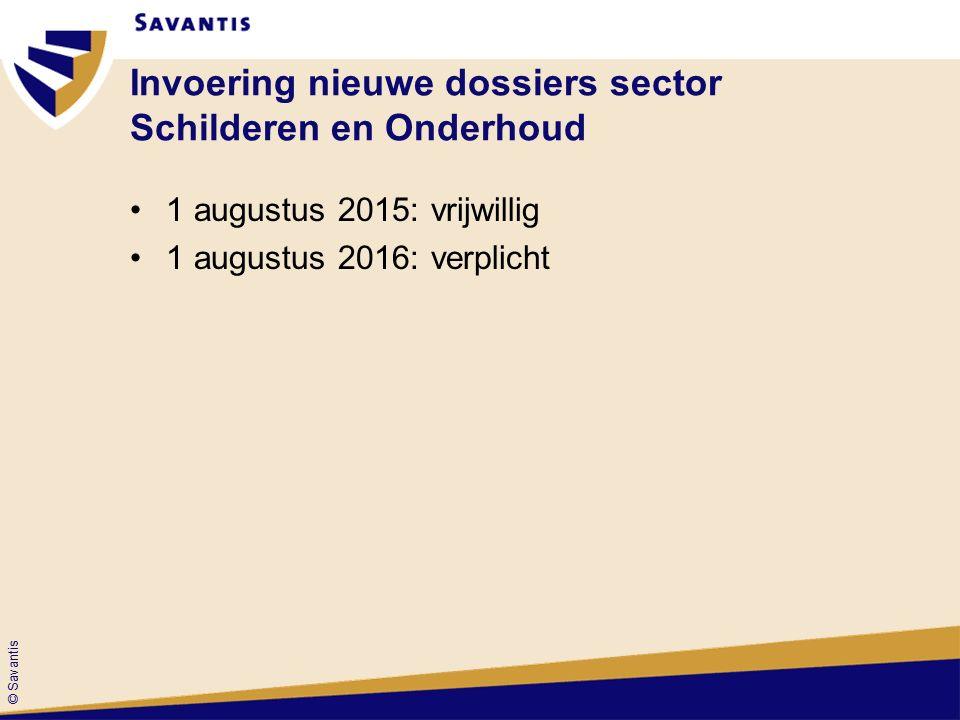 © Savantis Invoering nieuwe dossiers sector Schilderen en Onderhoud 1 augustus 2015: vrijwillig 1 augustus 2016: verplicht