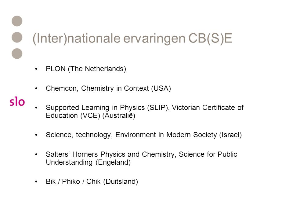 (Inter)nationale ervaringen CB(S)E PLON (The Netherlands) Chemcon, Chemistry in Context (USA) Supported Learning in Physics (SLIP), Victorian Certific