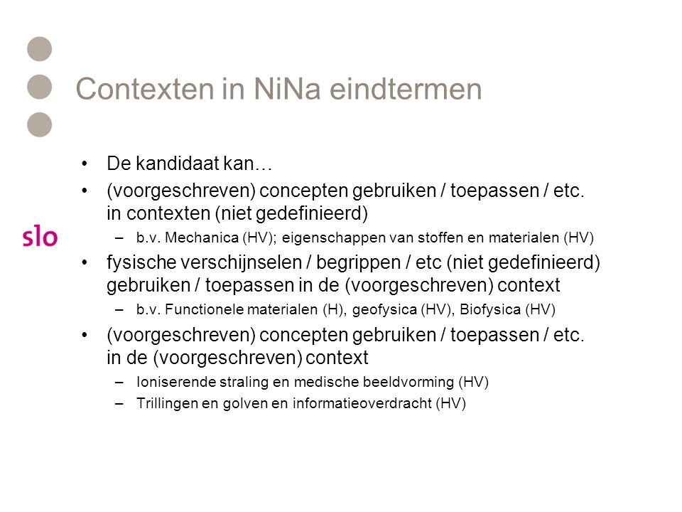 Contexten in NiNa eindtermen De kandidaat kan… (voorgeschreven) concepten gebruiken / toepassen / etc.