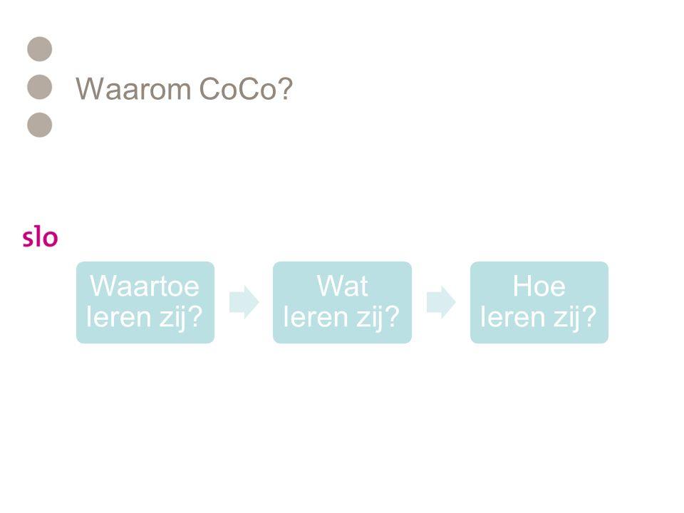 Waarom CoCo Waartoe leren zij Wat leren zij Hoe leren zij