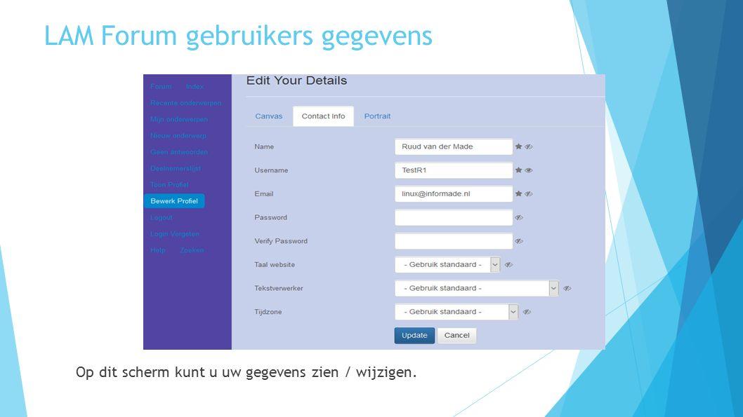 LAM Forum gebruikers gegevens Op dit scherm kunt u uw gegevens zien / wijzigen.