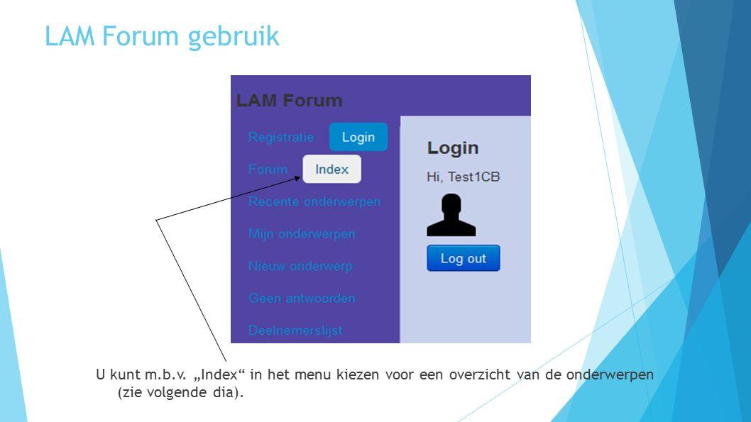 """LAM Forum gebruik U kunt m.b.v. """"Index"""" in het menu kiezen voor een overzicht van de onderwerpen (zie volgende dia)."""