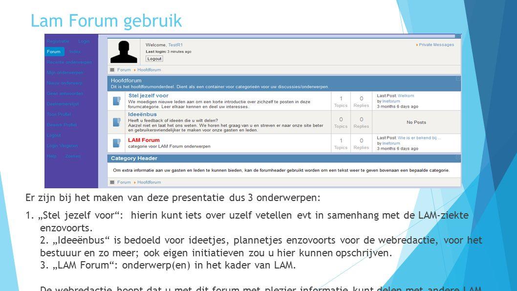 Lam Forum gebruik Er zijn bij het maken van deze presentatie dus 3 onderwerpen: 1.