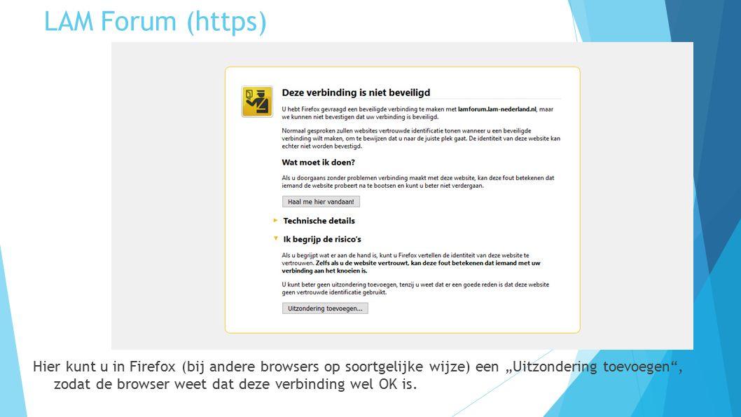 """LAM Forum (https) Hier kunt u in Firefox (bij andere browsers op soortgelijke wijze) een """"Uitzondering toevoegen"""", zodat de browser weet dat deze verb"""