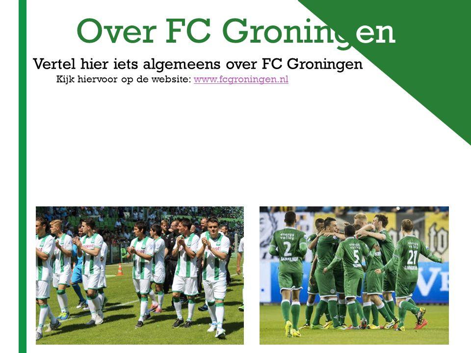 + Over FC Groningen Vertel hier iets algemeens over FC Groningen Kijk hiervoor op de website: www.fcgroningen.nlwww.fcgroningen.nl