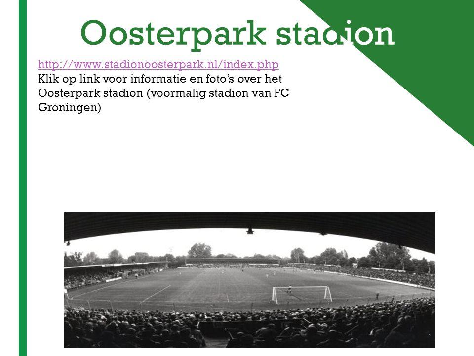 + Oosterpark stadion http://www.stadionoosterpark.nl/index.php Klik op link voor informatie en foto's over het Oosterpark stadion (voormalig stadion v