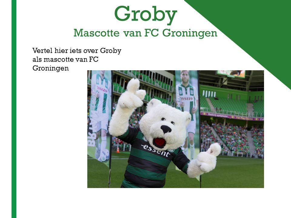 + Groby Mascotte van FC Groningen Vertel hier iets over Groby als mascotte van FC Groningen