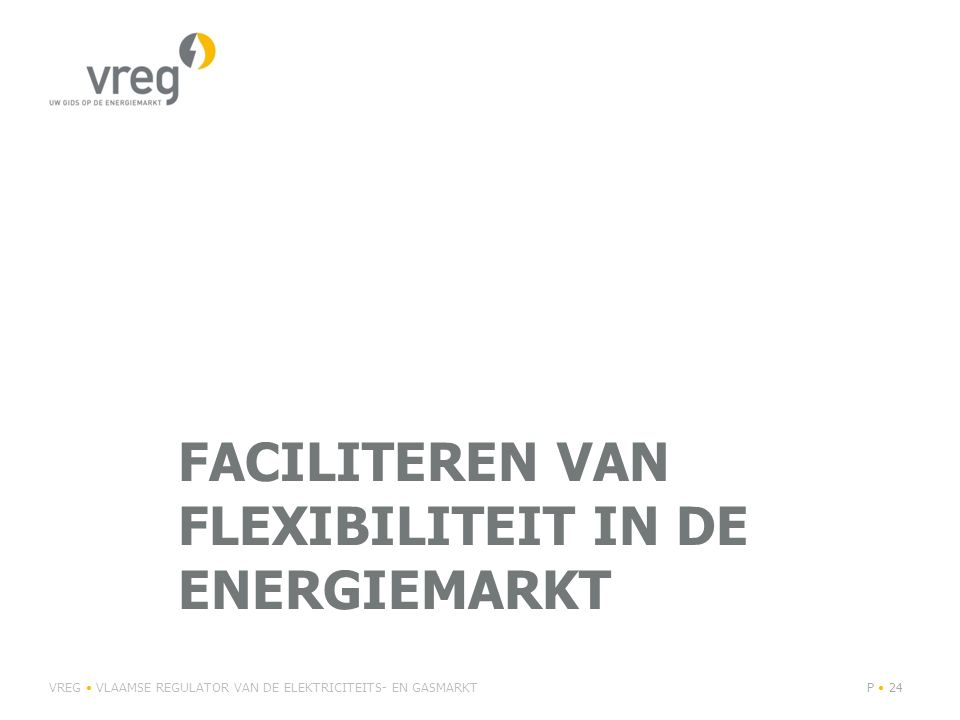 FACILITEREN VAN FLEXIBILITEIT IN DE ENERGIEMARKT VREG VLAAMSE REGULATOR VAN DE ELEKTRICITEITS- EN GASMARKTP 24