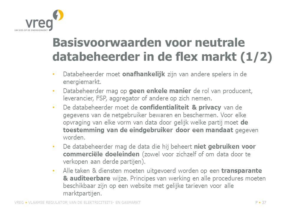 Basisvoorwaarden voor neutrale databeheerder in de flex markt (1/2) Databeheerder moet onafhankelijk zijn van andere spelers in de energiemarkt. Datab